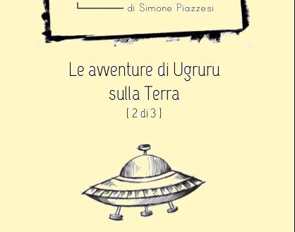 Briciole n. 5 – Le avventure di Ugruru sulla Terra [2 di 3]