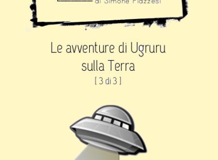 Briciole n. 6 – Le avventure di Ugruru sulla Terra [3 di 3]